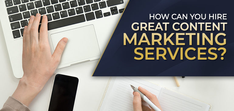 How can you hire great content marketing services?